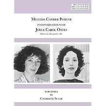 Melinda Camber Porter in Conversation with Joyce Carol Oates, 1987 Princeton University: ISSN Volume 1, Number 6: Melinda Camber Porter Archive of Creative Works