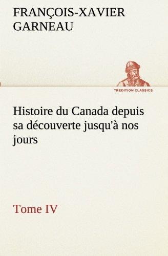 Histoire du Canada depuis sa découverte jusqu'à nos jours. Tome IV (TREDITION CLASSICS) (French Edition)