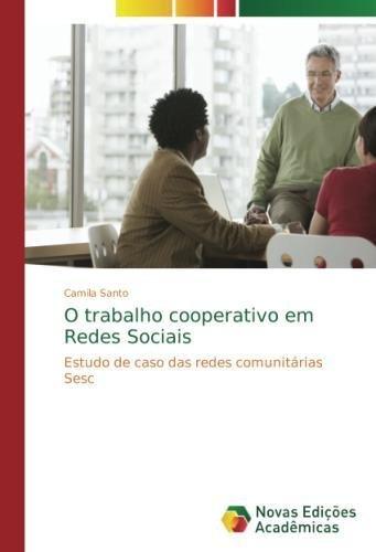 O trabalho cooperativo em Redes Sociais: Estudo de caso das redes comunitárias Sesc (Portuguese Edition) ebook