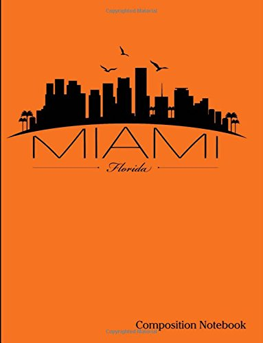 """Read Online Miami Florida Composition Notebook: Miami Florida Composition Notebook - 8.5"""" x 11"""" - 200 pages (100 sheets) College Ruled Lined Paper. Glossy Orange Cover. ebook"""