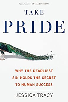 Take Pride: Why the Deadliest Sin Holds the Secret to Human Success by [Tracy, Jessica]