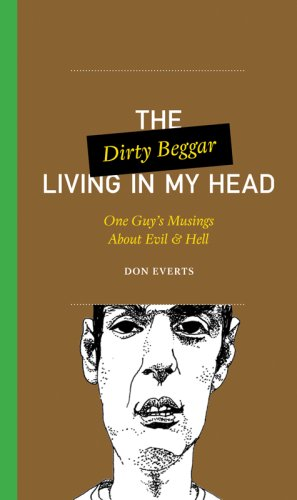 The Dirty Beggar Living in My Head: One Guy's Musings About Evil and Hell (One Guy's Head)