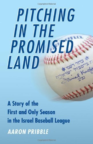 Pitching in the Promised Land: A Story of the First and Only Season in the Israel Baseball League by Aaron Pribble (2011-04-01)