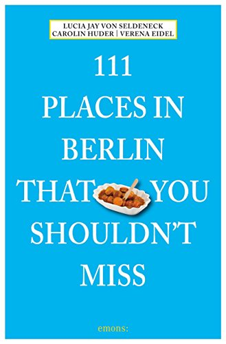 111 Places in Berlin That You Shouldn't Miss by Lucia Jay von Seldeneck (25-Jun-2014) Paperback
