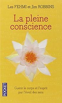 La pleine conscience : Guérir le corps et l'esprit par l'éveil de tous les sens par Robbins