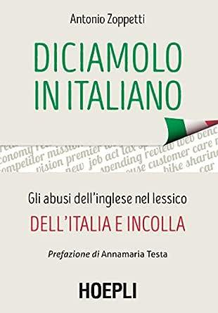 Diciamolo in italiano: Gli abusi dellinglese nel lessico dell ...