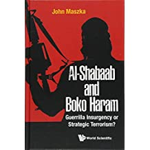 Al-shabaab And Boko Haram: Guerrilla Insurgency Or Strategic Terrorism?