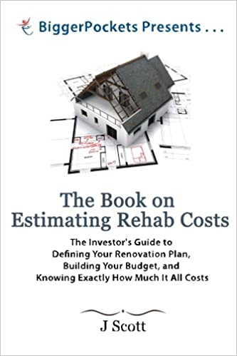 Image result for #4: The Book on Estimating Rehab Costs: The Investor's Guide to Defining Your Renovation Plan، Building Your Budget، and Knowing Exactly How Much It All Costs — by J. Scott