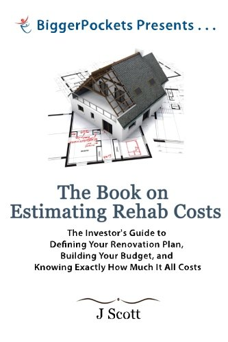 The Book on Estimating Rehab Costs: The Investor's Guide to Defining Your Renovation Plan, Building Your Budget, and Knowing Exactly How Much It All Costs (BiggerPockets Presents...) by BiggerPockets Publishing, LLC