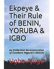 Ekpeye & Their Rule of BENIN, YORUBA & IGBO: An Evidential Reconstruction of Southern Nigeria's History