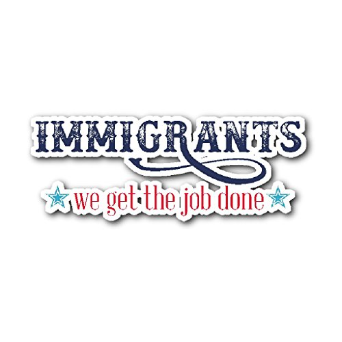 Immigrants We Get The Job Done Die-Cut Vinyl Sticker NEW, Hamilton Musical, Anti-Trump, Resistance, Resist, Clinton, Obama, Pro-Immigration, (Costume Jobs)