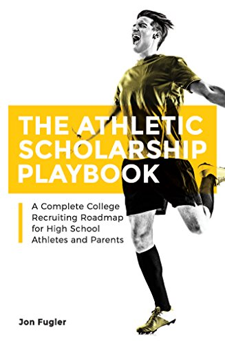 The Athletic Scholarship Playbook: A Complete College Recruiting Roadmap for High School Athletes and Parents