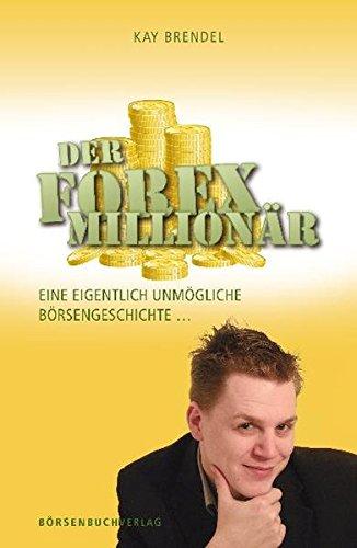 Der Forex-Millionär: Eine eigentlich unmögliche Börsengeschichte ... Gebundenes Buch – 28. Februar 2011 Kay Brendel Börsenmedien 3941493779 Börse - Börsenhandel