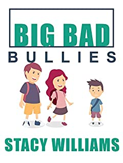 BIG BAD BULLIES: Help Your Kids Deal With Bullies, Tips For Parents