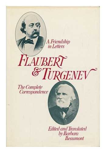 Flaubert and Turgenev: A Friendship in Letters : The Complete Correspondence (English and French Edition)