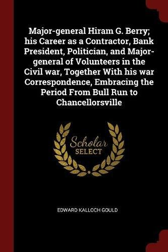 Download Major-general Hiram G. Berry; his Career as a Contractor, Bank President, Politician, and Major-general of Volunteers in the Civil war, Together With ... the Period From Bull Run to Chancellorsville pdf