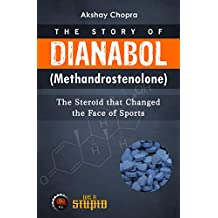 The Story of Dianabol (Methandrostenolone): The Steroid that Changed the Face of Sports (WE R STUPID Book 6)