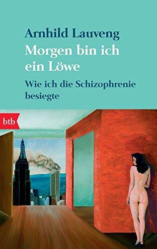 Morgen bin ich ein Löwe: Wie ich die Schizophrenie besiegte Taschenbuch – 6. April 2010 Arnhild Lauveng Günther Frauenlob btb Verlag 3442740878
