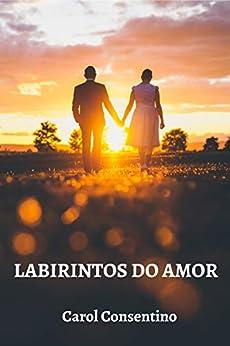 LABIRINTOS DO AMOR por [Consentino, Carol]