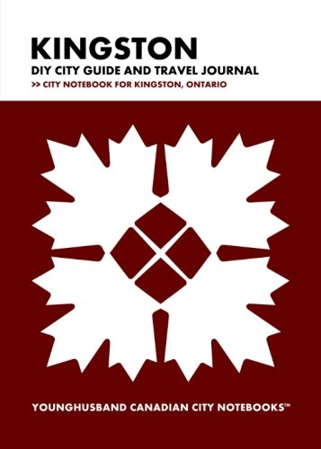 Kingston DIY City Guide and Travel Journal: City Notebook for Kingston, Ontario (Curate Canada! Travel Canada!) ()