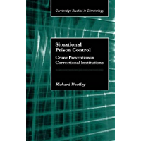 Situational Prison Control: Crime Prevention in Correctional Institutions (Cambridge Studies in Criminology)
