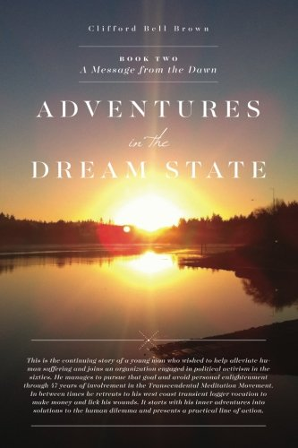 Adventures in the Dream State - Book II - A Message from the Dawn: Experiences in early coast logging and the Transcendental Meditation Movement. (Volume 2)