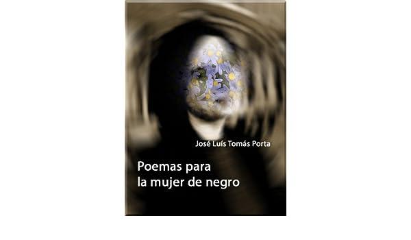 Amazon.com: Poemas para la mujer de negro (Spanish Edition) eBook: JOSÉ LUIS TOMÁS PORTA: Kindle Store