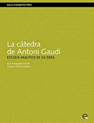 La Ctedra de Antoni Gaud. Estudio Analtico de S (Aula D'Arquitectura)