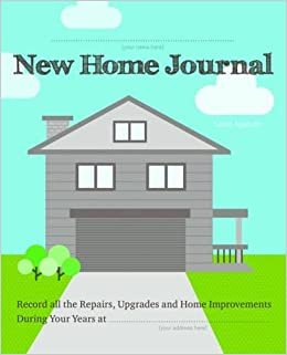 img buy New Home Journal: Record All the Repairs, Upgrades and Home Improvements During Your Years at...Paperback– March 28, 2017