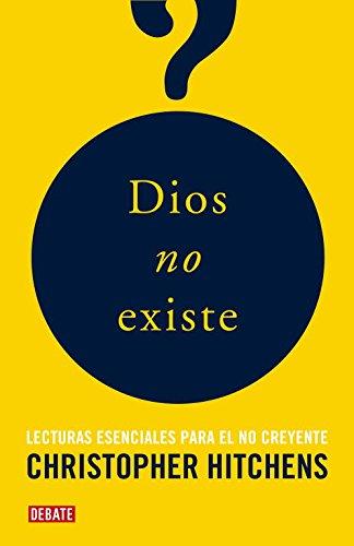 Dios no existe : lecturas esenciales para el no creyente (Debate, Band 18036)