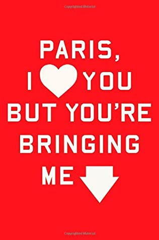 book cover of Paris, I Love You but You\'re Bringing Me Down