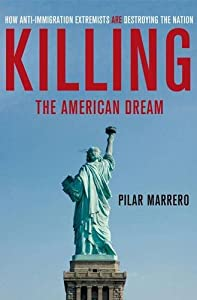 Killing the American Dream: How Anti-Immigration Extremists are Destroying the Nation by St. Martin's Press