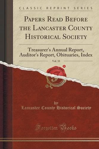 Papers Read Before the Lancaster County Historical Society, Vol. 33: Treasurer's Annual Report, Auditor's Report, Obituaries, Index (Classic Reprint) pdf epub