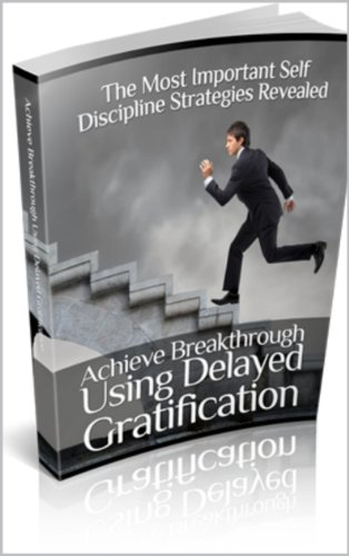 Achieve Breakthrough Using Delayed Gratification by [Master Resale Rights]