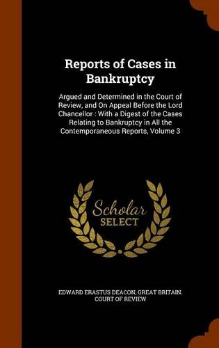 Reports of Cases in Bankruptcy: Argued and Determined in the Court of Review, and On Appeal Before the Lord Chancellor : With a Digest of the Cases ... in All the Contemporaneous Reports, Volume 3 PDF