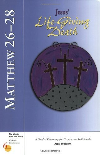 Matthew 26-28: Jesus' Life-Giving Death (Six Weeks with the Bible) ()
