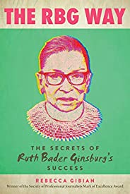 The RBG Way: The Secrets of Ruth Bader Ginsburg's Success (Women in Po
