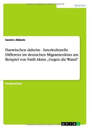 Dazwischen daheim - Interkulturelle Differenz im deutschen Migrantenkino am Beispiel von Fatih Akins Gegen die Wand by Sandro Abbate (2012-02-26)