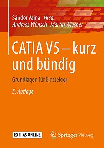 CATIA V5 - kurz und bündig: Grundlagen für Einsteiger