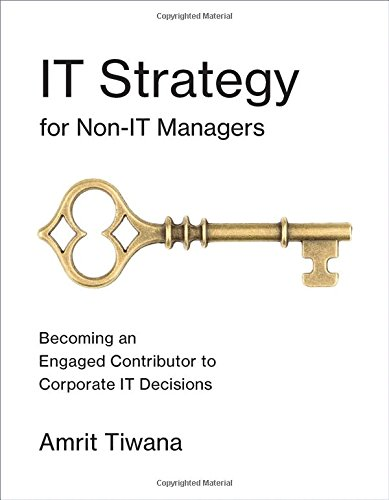 IT Strategy for Non-IT Managers: Becoming an Engaged Contributor to Corporate IT Decisions (The MIT Press)