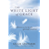 The White Light of Grace: Reflections on the Life of a Spiritual Intuitive