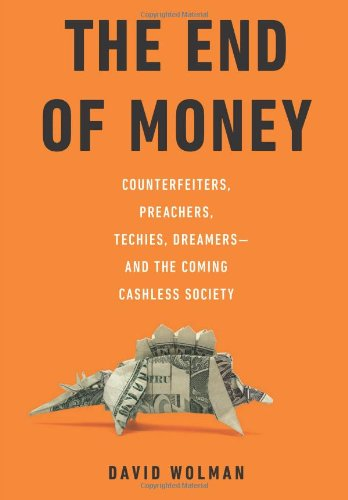 Image of The End of Money: Counterfeiters, Preachers, Techies, Dreamers--and the Coming Cashless Society