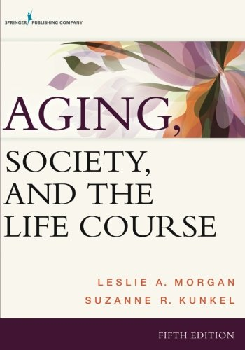 Aging, Society, and the Life Course, Fifth Edition by Leslie A Morgan Suzanne Kunkel