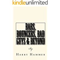 Bars, Bouncers, Bad Guys & Beyond: A kick-ass manual for bouncers and security officers