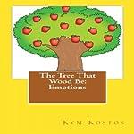 The Tree That Wood Be: Emotions | Kym Kostos