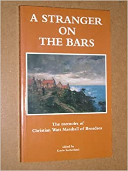 A stranger on the bars: The memoirs of Christian Watt Marshall of Broadsea