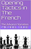 Opening Tactics In The French: The Advance Variation-Michael Duke