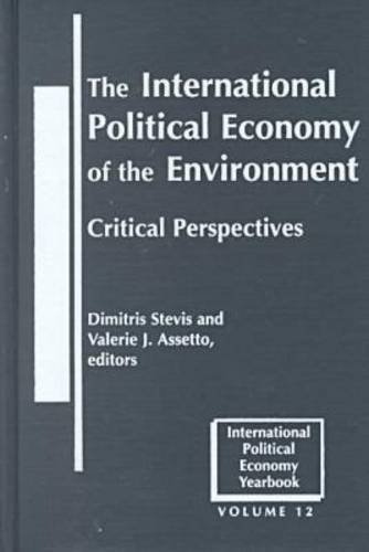 The International Political Economy Of The Environment  Critical Perspectives  INTERNATIONAL POLITICAL ECONOMY YEARBOOK