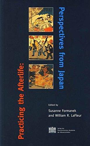 Practicing the Afterlife: Perspectives from Japan (Beitrage Zur Kultur- Und Geistesgeschichte Asiens) by Austrian Academy of Sciences Press