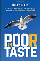 """In Poor Taste: A Collection of Short Fiction Which Can Only Be Described as """"The Opposite of a Masterpiece"""" Paperback"""